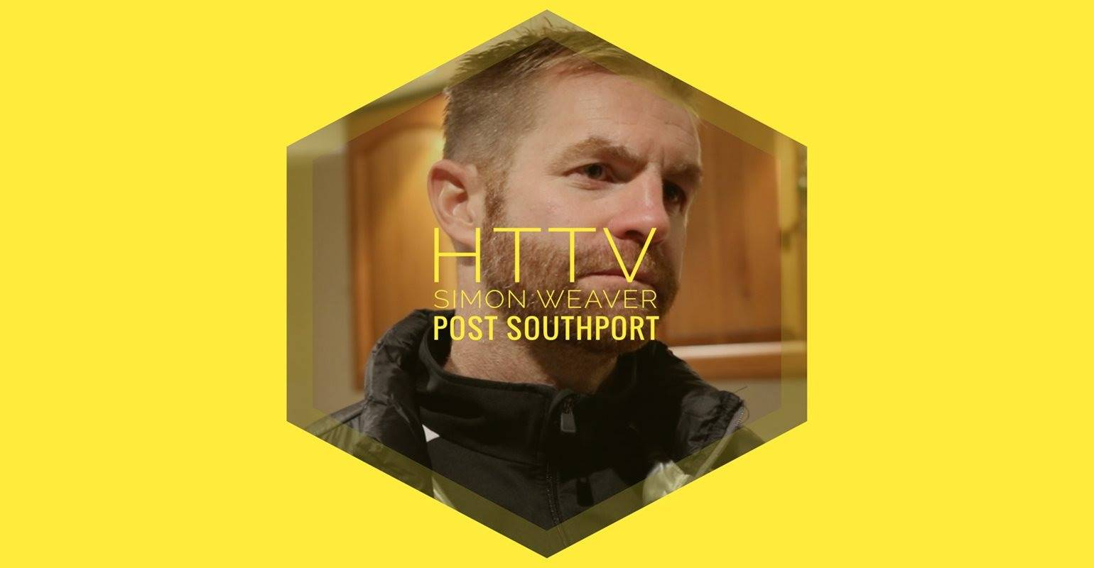 HTTV | Simon Weaver Post Southport